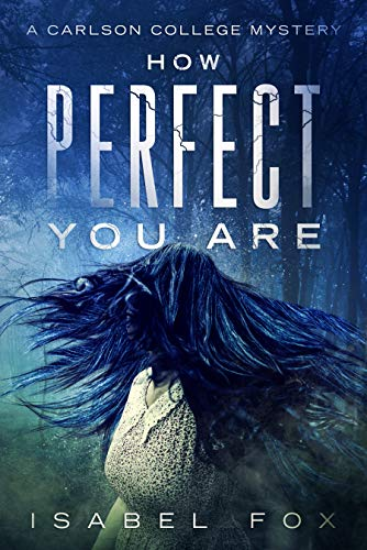 How Perfect You Are (Carlson College Mysteries Book 1) by [Fox, Isabel]