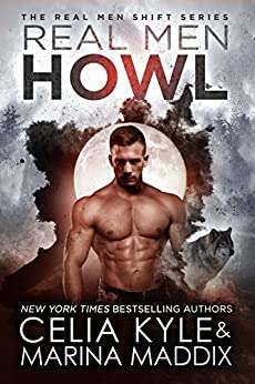 Real Men Howl (Paranormal Shapeshifter Werewolf Romance) (Real Men Shift Book 1) by [Kyle, Celia, Maddix, Marina]