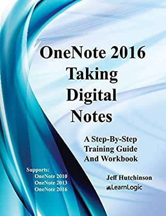 OneNote 2016 - Taking Digital Notes: Supports OneNote 2010