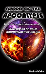 Sword of The Apocalypse: Three tales of galactic adventure including Ravagers of Crux and Doombringer of Coleoi