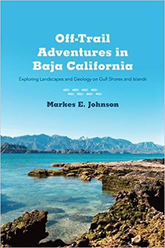 cd0a60b3230 Off-Trail Adventures in Baja California  Exploring Landscapes and Geology  on Gulf Shores and Islands  Markes E. Johnson  9780816521302  Amazon.com   Books