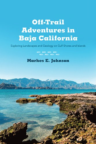Off-Trail Adventures in Baja California: Exploring Landscapes and Geology on Gulf Shores and Islands ()