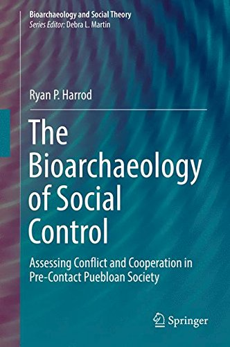The Bioarchaeology of Social Control: Assessing Conflict and Cooperation in Pre-Contact Puebloan Society (Bioarchaeology and Social Theory)