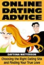 Online Dating Advice: Choosing the Right Dating Site and Finding Your True Love