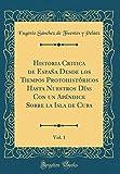 img - for Historia Critica de Espana Desde Los Tiempos Protohistoricos Hasta Nuestros Dias Con Un Apendice Sobre La Isla de Cuba, Vol. 1 (Classic Reprint) (Spanish Edition) book / textbook / text book