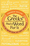 The Greeks Had a Word for It: Words You Never Knew You Can't Do Without