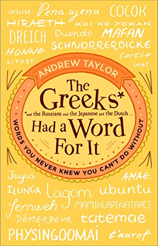 The Greeks Had a Word for It: Words You Never Knew You Can't Do Without by imusti