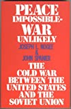 Peace Impossible - War Unlikely : The Cold War Between the United States and the Soviet Union, Nogee, Joseph L. and Spanier, John W., 0673397831