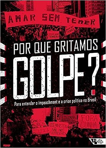 Book Por que Gritamos Golpe? Para Entender o Impeachment e a Crise Política no Brasil - Volume 1