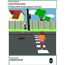 CONTROMANO - Il Codice della Strada spiegato ai bambini Seconda Edizione (Narrativa STUDIOPIGI Vol. 1) (Italian Edition)
