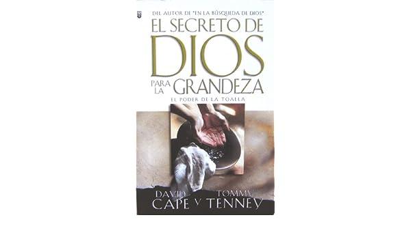 El Secreto De Dios Para LA Grandeza (Spanish Edition): David Cape, Tommy Tenney: 9780789908919: Amazon.com: Books