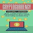 Cryptocurrency: Volume 1 - Bitcoin: A Concise Unofficial Guide to Understanding Bitcoin, Bitcoin Investing, Bitcoin Trading, and Bitcoin Mining Hörbuch von Scott Lewis Gesprochen von: Glynn Amburgey