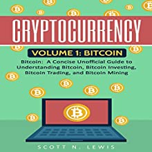 Cryptocurrency: Volume 1 - Bitcoin: A Concise Unofficial Guide to Understanding Bitcoin, Bitcoin Investing, Bitcoin Trading, and Bitcoin Mining Audiobook by Scott Lewis Narrated by Glynn Amburgey