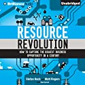 Resource Revolution: How to Capture the Biggest Business Opportunity in a Century Audiobook by Stefan Heck, Matt Rogers Narrated by Jeff Cummings