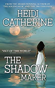 The Shadowmaker (The Soulweaver Series Book 3) by [Catherine, Heidi]