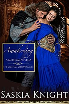 Awakening—A Medieval Romance (The Gresham Chronicles Book 3) by [Knight, Saskia]