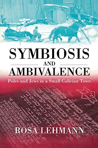 Symbiosis and Ambivalence: Poles and Jews in a Small Galician Town
