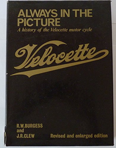 Always in the Picture: History of the Velocette Motorcycle by R.W. Burgess (1-May-1980) Hardcover