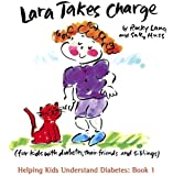Lara Takes Charge: For Kids with Diabetes, Their Friends and Siblings (Helping Kids Understand Diabetes)