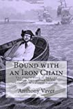 Bound with an Iron Chain, Anthony Vaver, 098367440X