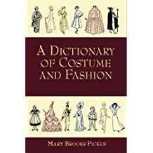 A Dictionary of Costume and Fashion: Historic and Modern