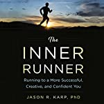 The Inner Runner: Running to a More Successful, Creative, and Confident You | Jason R. Karp