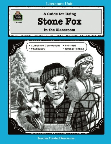 A Guide for Using Stone Fox in the Classroom (Literature Units)