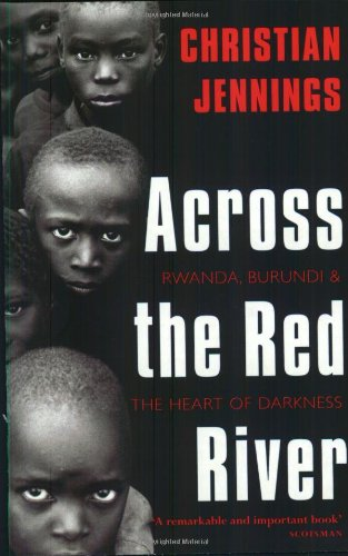 Across the Red River: Rwanda, Burundi and the Heart of Darkness