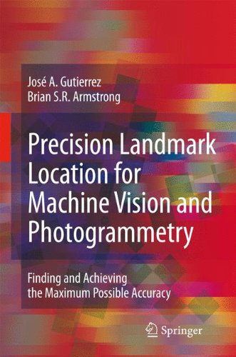 Precision Landmark Location for Machine Vision and Photogrammetry: Finding and Achieving the Maximum Possible Accuracy by Brand: Springer London