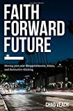 #9: Faith Forward Future: Moving Past Your Disappointments, Delays, and Destructive Thinking