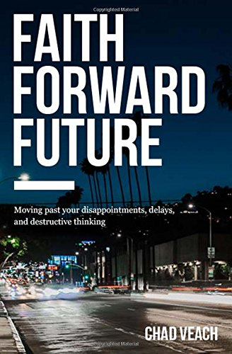 Faith Forward Future: Moving Past Your Disappointments, Delays, and Destructive Thinking cover