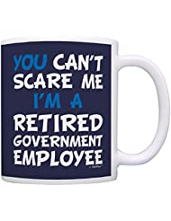 Retirement Gift Can't Scare Me I'm a Retired Government Employee Gag Gift Coffee Mug Tea Cup Navy