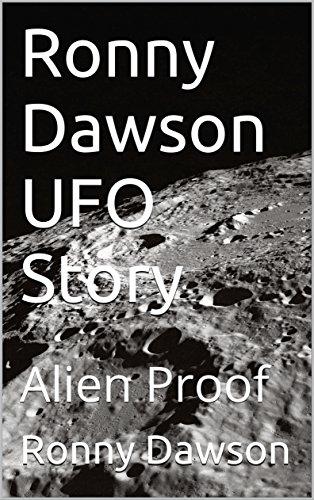 Ronny Dawson UFO Story: Alien Proof Kindle Edition