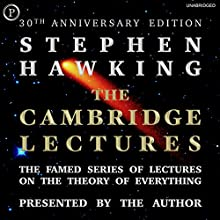 The Cambridge Lectures: The Famed Series of Lectures on the Theory of Everything: 30th Anniversary Edition Audiobook by Stephen Hawking Narrated by Stephen Hawking