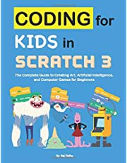 Coding for Kids in Scratch 3: The Complete Guide to Creating Art, Artificial Intelligence, and Computer Games for Beginners