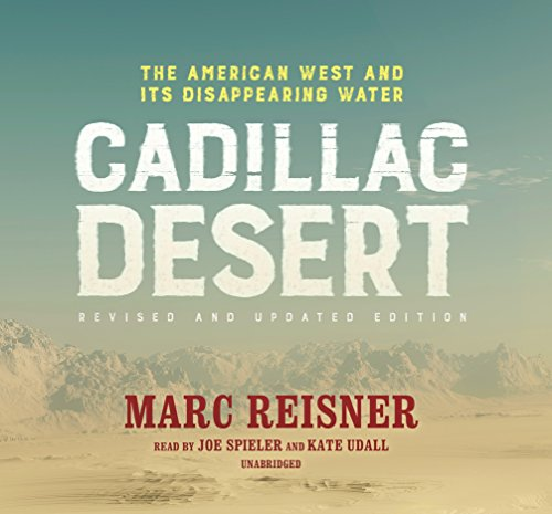 Cadillac Desert, REVISED and UPDATED Edition: The American West and Its Disappearing Water
