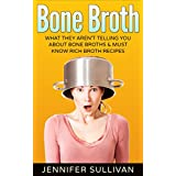 Bone Broth: What They Aren't Telling You About Bone Broths & Must Know Rich Broth Recipes (Anti-Inflammatory, Lose Weight, Anti-Aging, Paleo Diet, Natural Remedies, Soups & Stews)