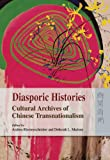Diasporic Histories : Cultural Archives of Chinese Transnationalism, Riemenschnitter, Andrea and Madsen, Deborah L., 9622090796