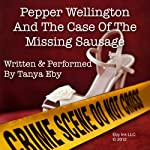 Pepper Wellington and the Case of the Missing Sausage | Tanya Eby