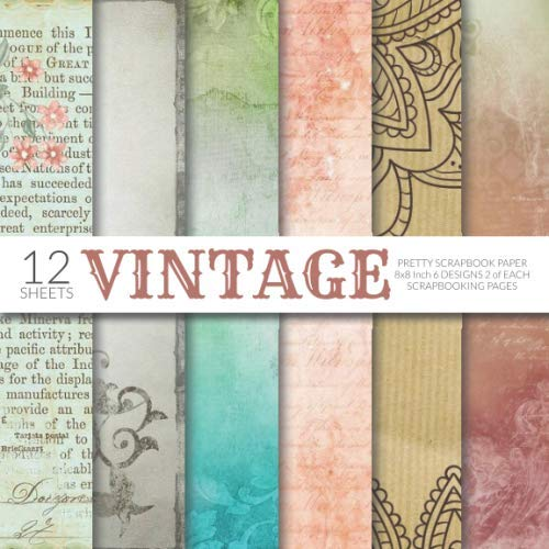 Pretty Vintage Scrapbook Paper 8x8 Inch Scrapbooking Pages: Decorative Craft Papers, Aged Old Antique, For Papercraft Cardmaking Collage Sheets