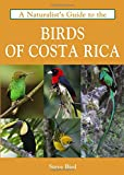 A Naturalist's Guide to the Birds of Costa Rica (Naturalists Guides)