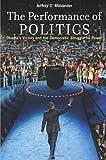 The Performance of Politics, Jeffrey C. Alexander, 0199926433