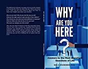 Why Are You Here?: Answers to the Most important Questions of Your Life