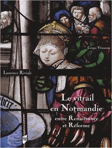 Le vitrail en Normandie entre Renaissance et Réforme (1517-1596)