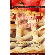 50 Delicious Apple Pie Recipes – Delicious Apple Pies To Make All Year Long (The Ultimate Apple Desserts Cookbook – The Delicious Apple Desserts and Apple Recipes Collection 2)