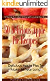 50 Delicious Apple Pie Recipes - Delicious Apple Pies To Make All Year Long (The Ultimate Apple Desserts Cookbook - The Delicious Apple Desserts and Apple Recipes Collection 2)