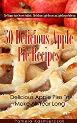 50 Delicious Apple Pie Recipes - Delicious Apple Pies To Make All Year Long (The Ultimate Apple Desserts Cookbook - The Delicious Apple Desserts and Apple Recipes Collection 2) (English Edition)