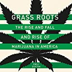 Grass Roots: The Rise and Fall and Rise of Marijuana in America | Emily Dufton