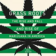Grass Roots: The Rise and Fall and Rise of Marijuana in America Audiobook by Emily Dufton Narrated by Greg Baglia