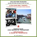 Italian for Tourists Eighth Lesson: Directions and Means of Transport: L' Italiano per i Turisti Ottava Lezione: Indicazioni e Mezzi di Trasporto Audiobook by Lee DeMilo Narrated by Lee DeMilo